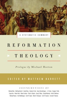 Reformation Theology: A Systematic Summary  -     Edited By: Matthew Barrett     By: Michael Allen, Michael Barrett, Gerald Bray, Graham A. Cole & Others