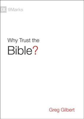 Why Trust the Bible?  -     By: Greg Gilbert