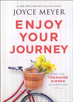 Enjoy Your Journey: Find the Treasure Hidden in Every Day  -     By: Joyce Meyer