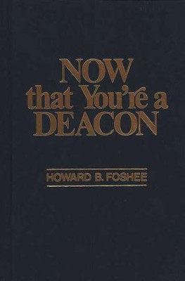 Now That You're a Deacon   -     By: Howard B. Foshee