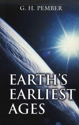 Earth's Earliest Ages   -     By: G.H. Pember