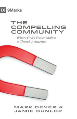 The Compelling Community: Where God's Power Makes a Church Attractive  -     By: Mark Dever, Jamie Dunlop