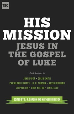 His Mission: Jesus in the Gospel of Luke [TGC]   -     Edited By: D.A. Carson, Kathleen B. Nielson     By: D.A. Carson, John Piper