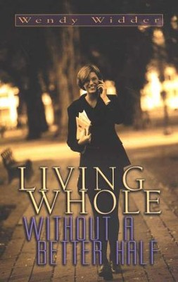 Living Whole Without a Better Half   -     By: Wendy Widder