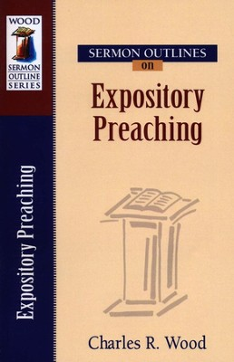 Sermon Outlines for Expository Preaching   -     By: Charles R. Wood