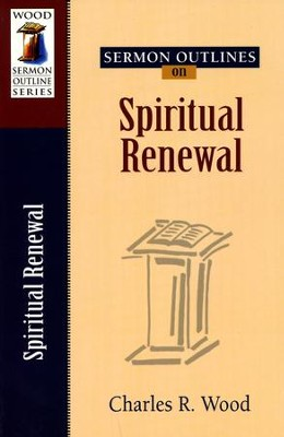 Sermon Outlines on Spiritual Renewal   -     By: Charles R. Wood