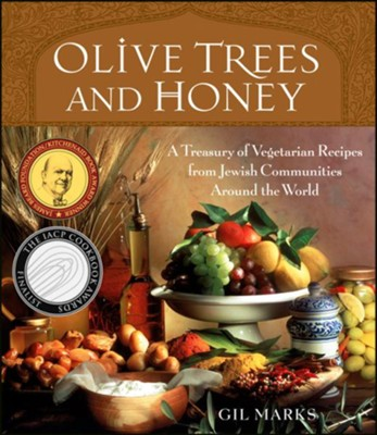 Olive Trees and Honey: A Treasury of Vegetarian Recipes from Jewish Communities Around the World  -     By: Gil Marks