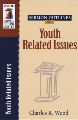 Sermon Outlines on Youth Related Issues   -     By: Charles R. Wood
