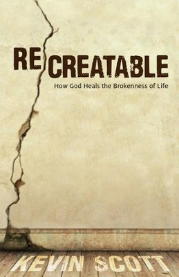 ReCreatable: How God Heals the Brokenness of Life  -     By: Kevin Scott