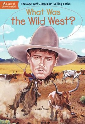 What Was the Wild West?  -     By: Janet B. Pascal