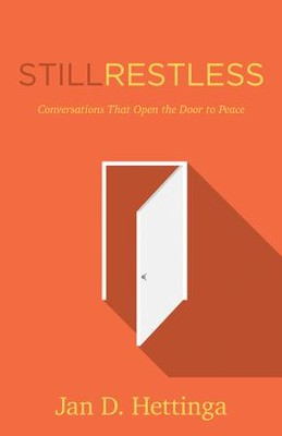 Still Restless: Conversations That Open the Door to Peace  -     By: Jan D. Hettinga