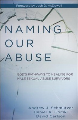 Naming Our Abuse: God's Pathways to Healing for Male Sexual Abuse Survivors  -     By: Andrew A. Schmutzer, Daniel A. Gorski, David Carlson