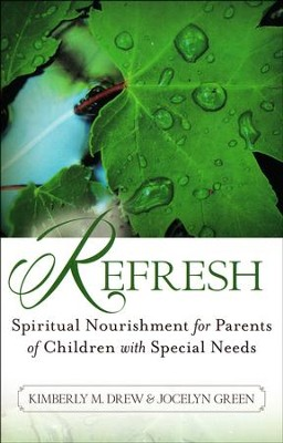 Refresh: Spiritual Nourishment for Parents of Childen with Special Needs  -     By: Kimberly M. Drew, Jocelyn Green