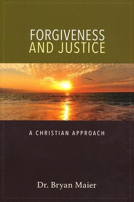 Forgiveness and Justice: A Christian Approach  -     By: Bryan Maier