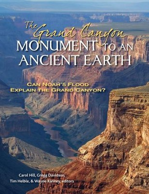 The Grand Canyon, Monument to an Ancient Earth: Can Noah's Flood Explain the Grand Canyon?  -     By: Carol Hill, Gregg Davidson, Tim Helble