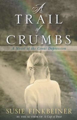 A Trail of Crumbs: A Novel of the Great Depression  -     By: Susie Finkbeiner