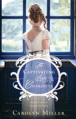 The Captivating Lady Charlotte #2   -     By: Carolyn Miller