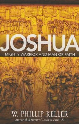 Joshua: Mighty Warrior and Man of Faith  -     By: W. Phillip Keller