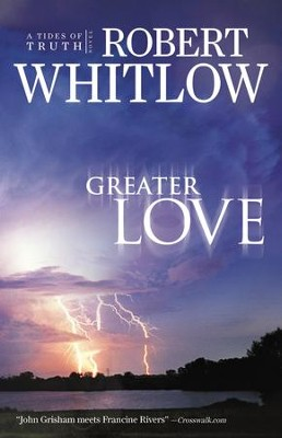 Greater Love, Tides of Truth Series #3   -     By: Robert Whitlow