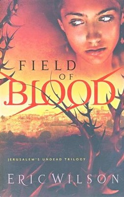 Field of Blood, Jerusalem's Undead Trilogy Series #1   -     By: Eric Wilson
