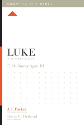 Luke: A 12-Week Study  -     Edited By: J.I. Packer, Dane C. Ortlund, Lane T. Dennis     By: Clarence DeWitt Agan III