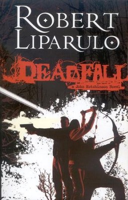 Deadfall: A John Hutchinson Novel   -     By: Robert Liparulo
