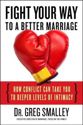 Fight Your Way to a Better Marriage: How Healthy   Conflict Can Take You to Deeper Levels of Intimacy - Slightly Imperfect  -
