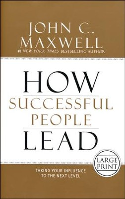 How Successful People Lead: Taking Your Influence to the Next Level, Large Print  -     By: John C. Maxwell