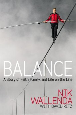 Balance: A Story of Faith, Family, and Life on the Line   -     By: Nik Wallenda, David Ritz
