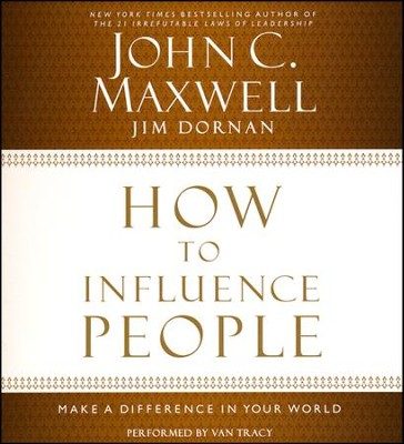 How to Influence People: Make a Difference in Your World Unabridged Audiobook on CD  -     Narrated By: Van Tracy     By: John C. Maxwell, Jim Dornan