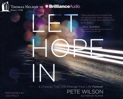 Let Hope In: 4 Choices That Wil Change Your Life Forever - unabridged audiobook on CD  -     By: Pete Wilson