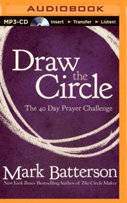 Draw the Circle: The 40 Day Prayer Challenge - unabridged audiobook on MP3-CD  -     By: Mark Batterson