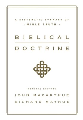 Biblical Doctrine: A Systematic Summary of Bible Truth  -     Edited By: John MacArthur, Richard L. Mayhue     By: William Barrick, Nathan Busenitz, James Mook