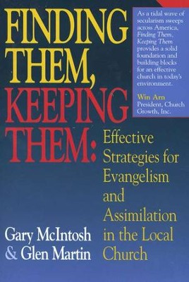 Finding Them, Keeping Them: Effective Strategies for Evangelism and Assimilation in the Local Church  -     By: Glen Martin