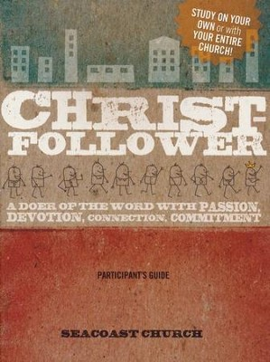 Christ-Follower - Participant's Guide: A Doer of the Word with Passion, Devotion, Connection, Commitment  -     By: Seacoast Church