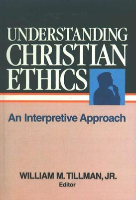 Understanding Christian Ethics  -     By: William Tillman