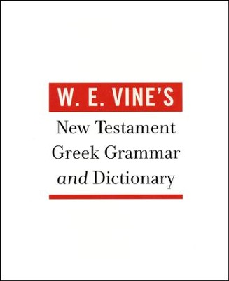 W.E. Vine's New Testament Greek Grammar and Dictionary   -     By: W.E. Vine