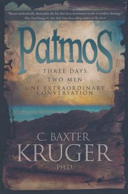 Patmos: Three Day, Two Men, One Extraordinary Conversation  -     By: C. Baxter Kruger