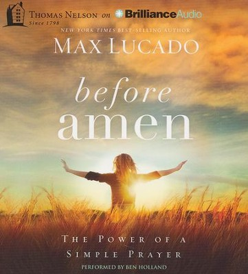 Before Amen: The Power of a Simple Prayer - unabridged audiobook on CD  -     By: Max Lucado
