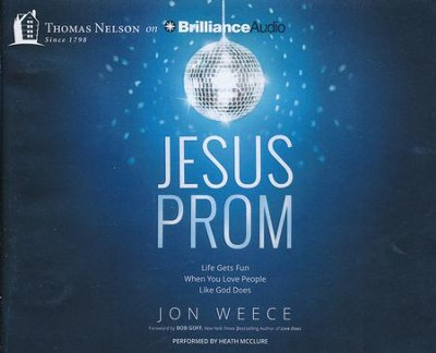 Jesus Prom: Life Gets Fun When You Love People Like God Does - unabridged audiobook on CD  -     By: Jon Weece