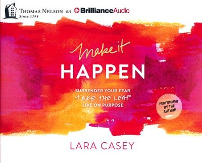 Make it Happen: Surrender Your Fear. Take the Leap. Live On Purpose. - unabridged audiobook on CD  -     By: Lara Casey