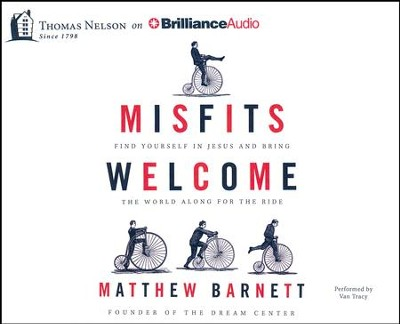 Misfits Welcome: Find Yourself in Jesus and Bring the World Along for the Ride - unabridged audiobook on CD  -     By: Matthew Barnett