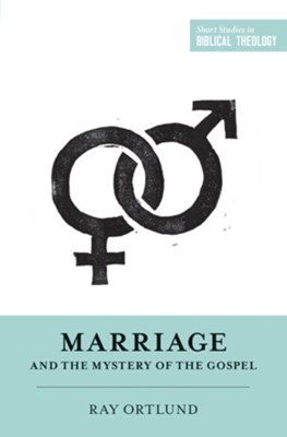 Marriage and the Mystery of the Gospel  -     Edited By: Dane C. Ortlund, Miles V. Van Pelt     By: Raymond C. Ortlund Jr.