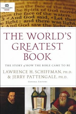 World's Greatest Book: The Story of How the Bible Came to Be  -     Edited By: Lawrence H. Schiffman PH.D., Jerry Pattengale PH.D.