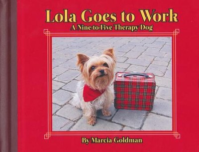 Lola Goes to Work, A Nine-to-Five Therapy Dog   -     By: Marcia Goldman