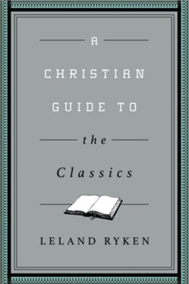 A Christian Guide to the Classics  -     By: Leland Ryken
