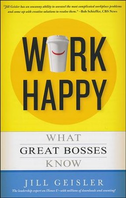 Work Happy: What Great Bosses Know  -     By: Jill Geisler
