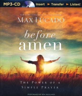 Before Amen: The Power of a Simple Prayer - unabridged audiobook on MP3-CD  -     By: Max Lucado