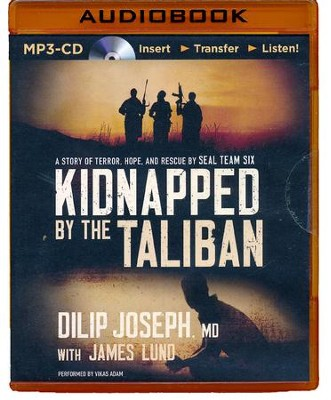Kidnapped by the Taliban: A Story of Terror, Hope, and Rescue by SEAL Team Six - unabridged audiobook on MP3-CD  -     By: Dilip Joseph