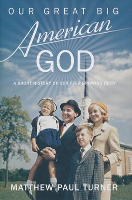 Our Great Big American God  -     By: Matthew Turner